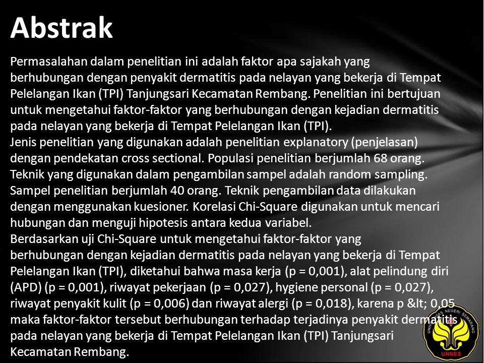 Abstrak Permasalahan dalam penelitian ini adalah faktor apa sajakah yang berhubungan dengan penyakit dermatitis pada nelayan yang bekerja di Tempat Pelelangan Ikan (TPI) Tanjungsari Kecamatan Rembang.