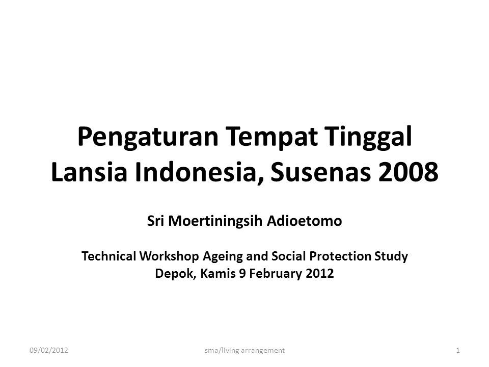 Pengaturan Tempat Tinggal Lansia Indonesia, Susenas 2008 Sri Moertiningsih Adioetomo Technical Workshop Ageing and Social Protection Study Depok, Kamis 9 February 2012 09/02/20121sma/living arrangement