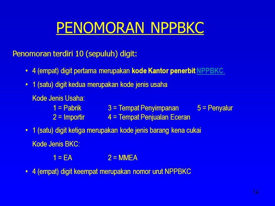 14 PENOMORAN NPPBKC Penomoran terdiri 10 (sepuluh) digit: 4 (empat) digit pertama merupakan kode Kantor penerbit NPPBKC.NPPBKC. 1 (satu) digit kedua m