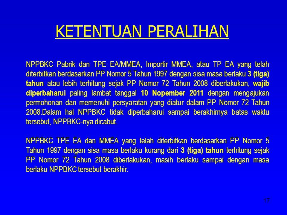 17 KETENTUAN PERALIHAN NPPBKC Pabrik dan TPE EA/MMEA, Importir MMEA, atau TP EA yang telah diterbitkan berdasarkan PP Nomor 5 Tahun 1997 dengan sisa m