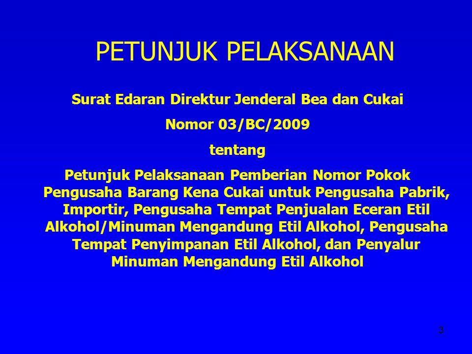 3 Surat Edaran Direktur Jenderal Bea dan Cukai Nomor 03/BC/2009 tentang Petunjuk Pelaksanaan Pemberian Nomor Pokok Pengusaha Barang Kena Cukai untuk P