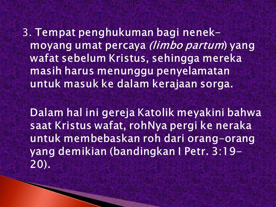 3. Tempat penghukuman bagi nenek- moyang umat percaya (limbo partum) yang wafat sebelum Kristus, sehingga mereka masih harus menunggu penyelamatan unt