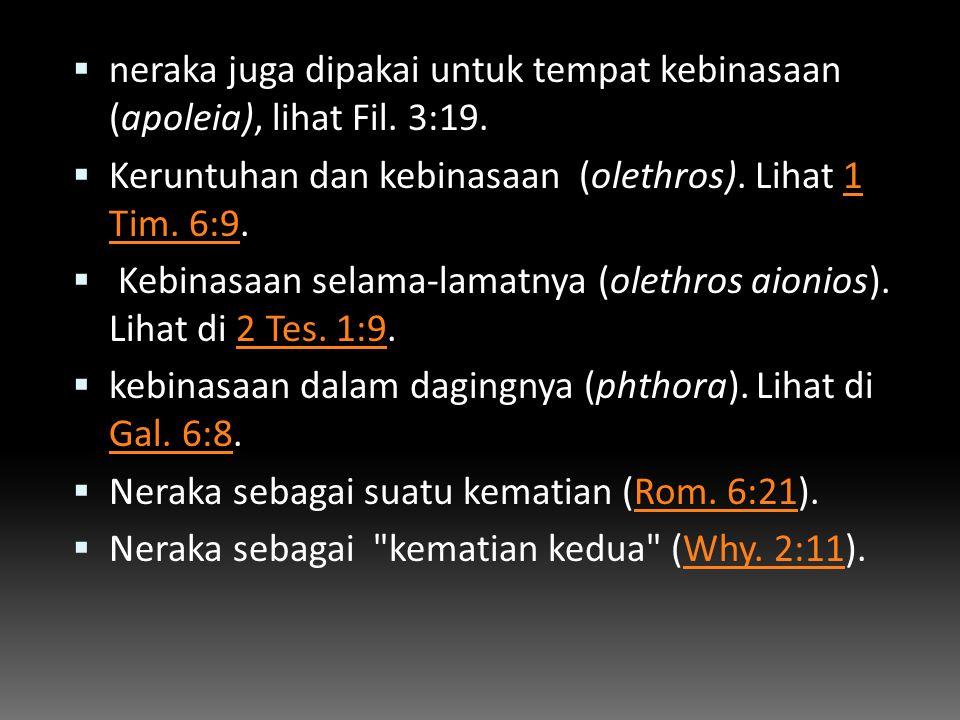  neraka juga dipakai untuk tempat kebinasaan (apoleia), lihat Fil. 3:19.  Keruntuhan dan kebinasaan (olethros). Lihat 1 Tim. 6:9.1 Tim. 6:9  Kebina