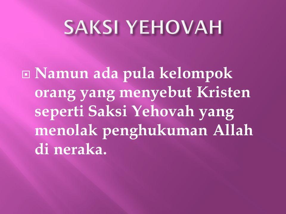  Namun ada pula kelompok orang yang menyebut Kristen seperti Saksi Yehovah yang menolak penghukuman Allah di neraka.