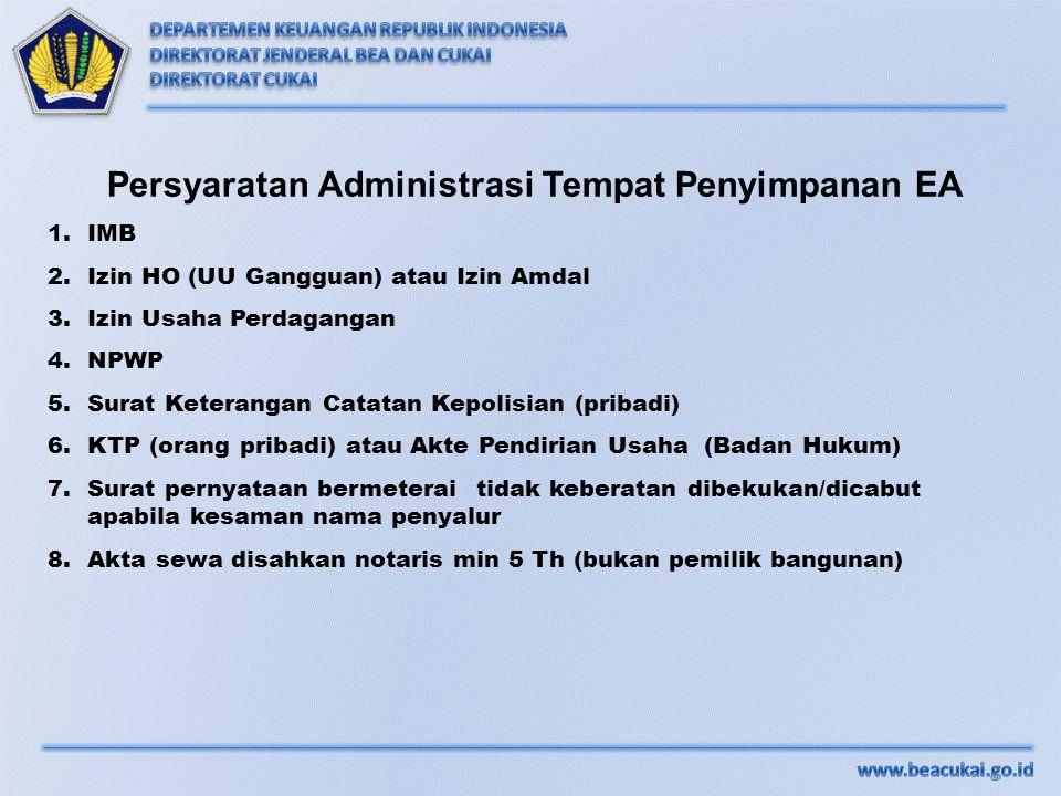 Persyaratan Administrasi Tempat Penyimpanan EA 1.IMB 2.Izin HO (UU Gangguan) atau Izin Amdal 3.Izin Usaha Perdagangan 4.NPWP 5.Surat Keterangan Catata