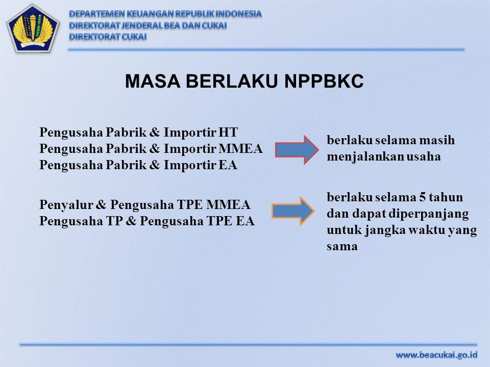 MASA BERLAKU NPPBKC Pengusaha Pabrik & Importir HT Pengusaha Pabrik & Importir MMEA Pengusaha Pabrik & Importir EA Penyalur & Pengusaha TPE MMEA Pengu