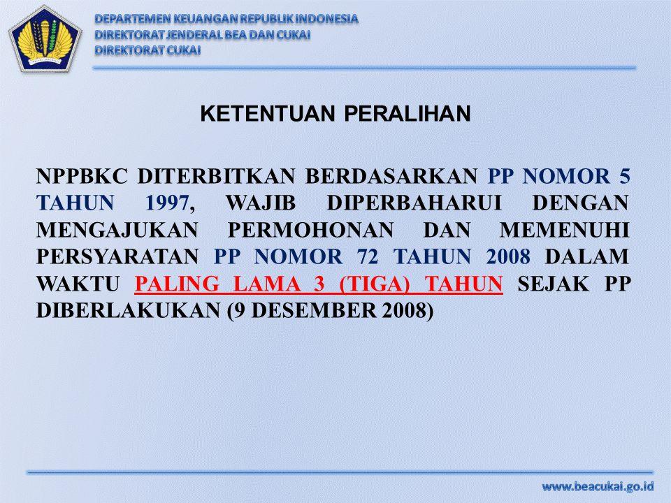 NPPBKC DITERBITKAN BERDASARKAN PP NOMOR 5 TAHUN 1997, WAJIB DIPERBAHARUI DENGAN MENGAJUKAN PERMOHONAN DAN MEMENUHI PERSYARATAN PP NOMOR 72 TAHUN 2008