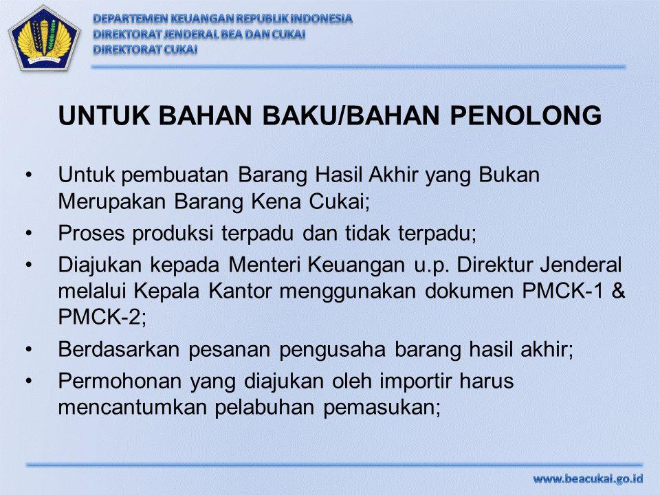 UNTUK BAHAN BAKU/BAHAN PENOLONG Untuk pembuatan Barang Hasil Akhir yang Bukan Merupakan Barang Kena Cukai; Proses produksi terpadu dan tidak terpadu;