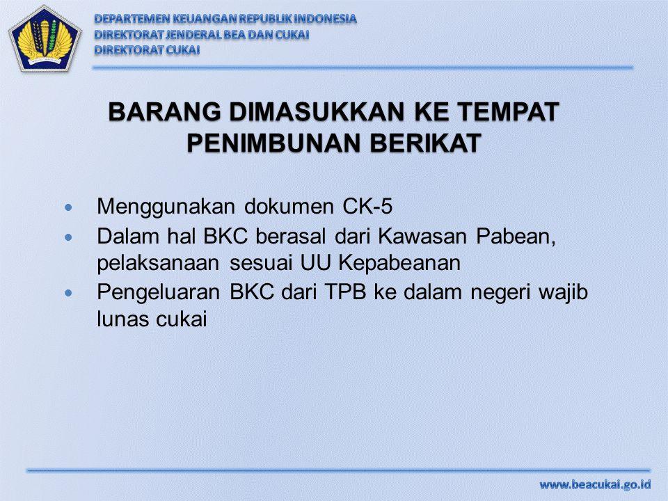 Menggunakan dokumen CK-5 Dalam hal BKC berasal dari Kawasan Pabean, pelaksanaan sesuai UU Kepabeanan Pengeluaran BKC dari TPB ke dalam negeri wajib lu