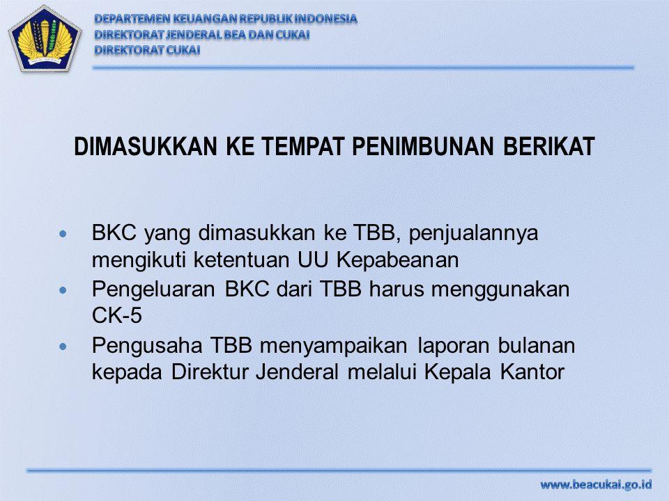 DIMASUKKAN KE TEMPAT PENIMBUNAN BERIKAT BKC yang dimasukkan ke TBB, penjualannya mengikuti ketentuan UU Kepabeanan Pengeluaran BKC dari TBB harus meng