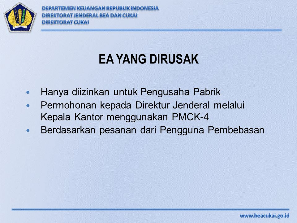 Hanya diizinkan untuk Pengusaha Pabrik Permohonan kepada Direktur Jenderal melalui Kepala Kantor menggunakan PMCK-4 Berdasarkan pesanan dari Pengguna