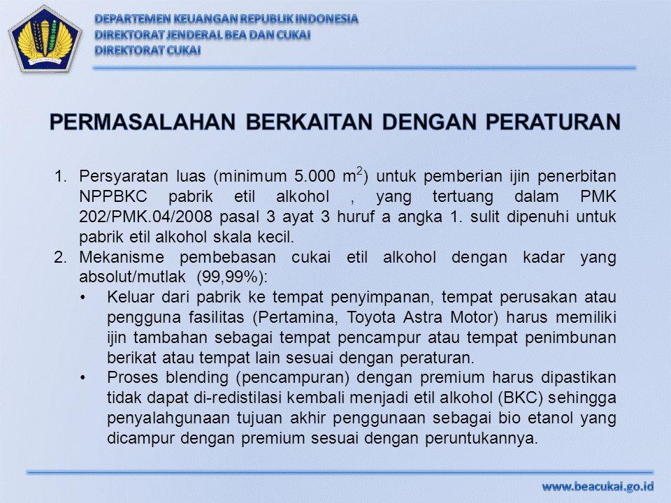 1.Persyaratan luas (minimum 5.000 m 2 ) untuk pemberian ijin penerbitan NPPBKC pabrik etil alkohol, yang tertuang dalam PMK 202/PMK.04/2008 pasal 3 ay