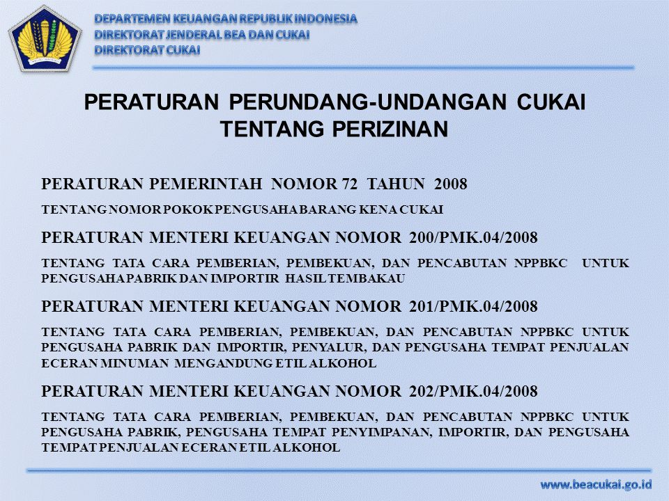 PERATURAN PEMERINTAH NOMOR 72 TAHUN 2008 TENTANG NOMOR POKOK PENGUSAHA BARANG KENA CUKAI PERATURAN MENTERI KEUANGAN NOMOR 200/PMK.04/2008 TENTANG TATA