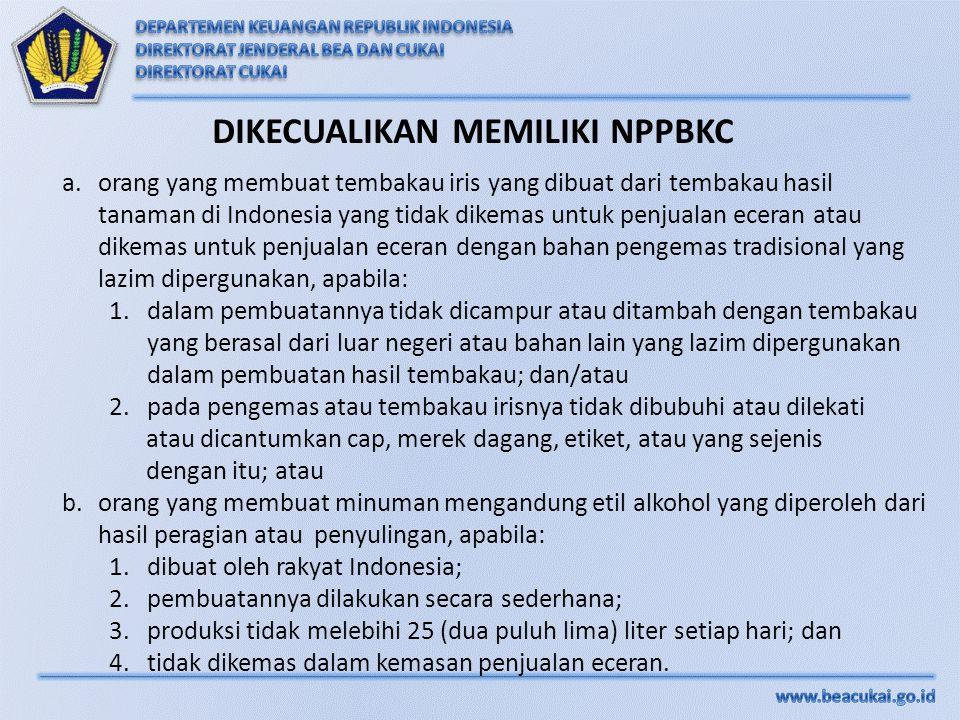 a.orang yang membuat tembakau iris yang dibuat dari tembakau hasil tanaman di Indonesia yang tidak dikemas untuk penjualan eceran atau dikemas untuk p