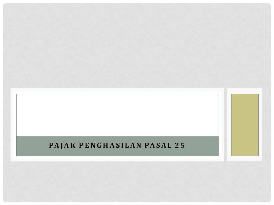 CONTOH MENGHITUNG ANGSURAN PPH PASAL 25 Misalnya, ZAKI mempunyai 1 tempat usaha sebagai Pedagang Pengecer di KPP B dengan omzet bulan Januari 10 juta setiap bulan dan 1 tempat usaha di wilayah KPP C dengan omzet bulan Januari 15 juta.
