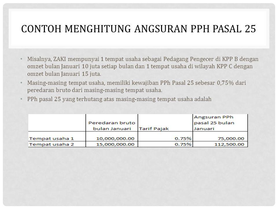 CONTOH MENGHITUNG ANGSURAN PPH PASAL 25 Misalnya, ZAKI mempunyai 1 tempat usaha sebagai Pedagang Pengecer di KPP B dengan omzet bulan Januari 10 juta