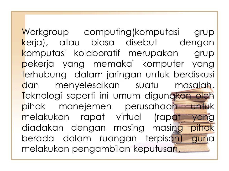 Workgroup computing(komputasi grup kerja), atau biasa disebut dengan komputasi kolaboratif merupakan grup pekerja yang memakai komputer yang terhubung
