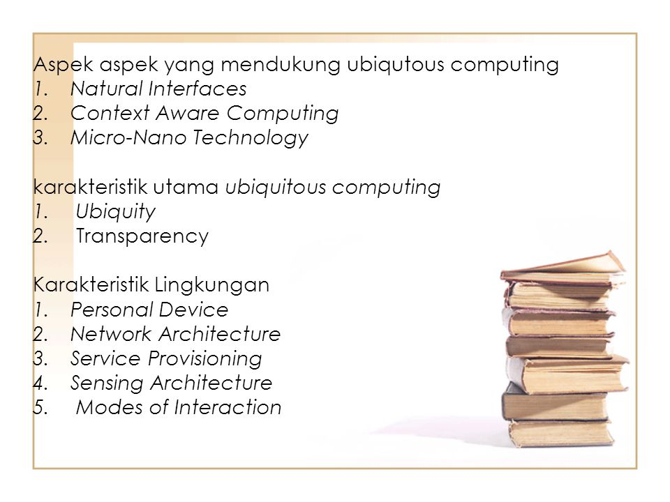 Aspek aspek yang mendukung ubiqutous computing 1.Natural Interfaces 2.Context Aware Computing 3.Micro-Nano Technology karakteristik utama ubiquitous c