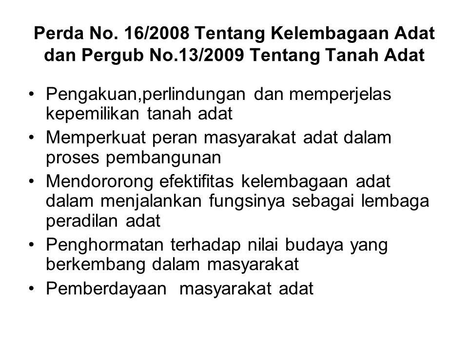 Perda No. 16/2008 Tentang Kelembagaan Adat dan Pergub No.13/2009 Tentang Tanah Adat Pengakuan,perlindungan dan memperjelas kepemilikan tanah adat Memp