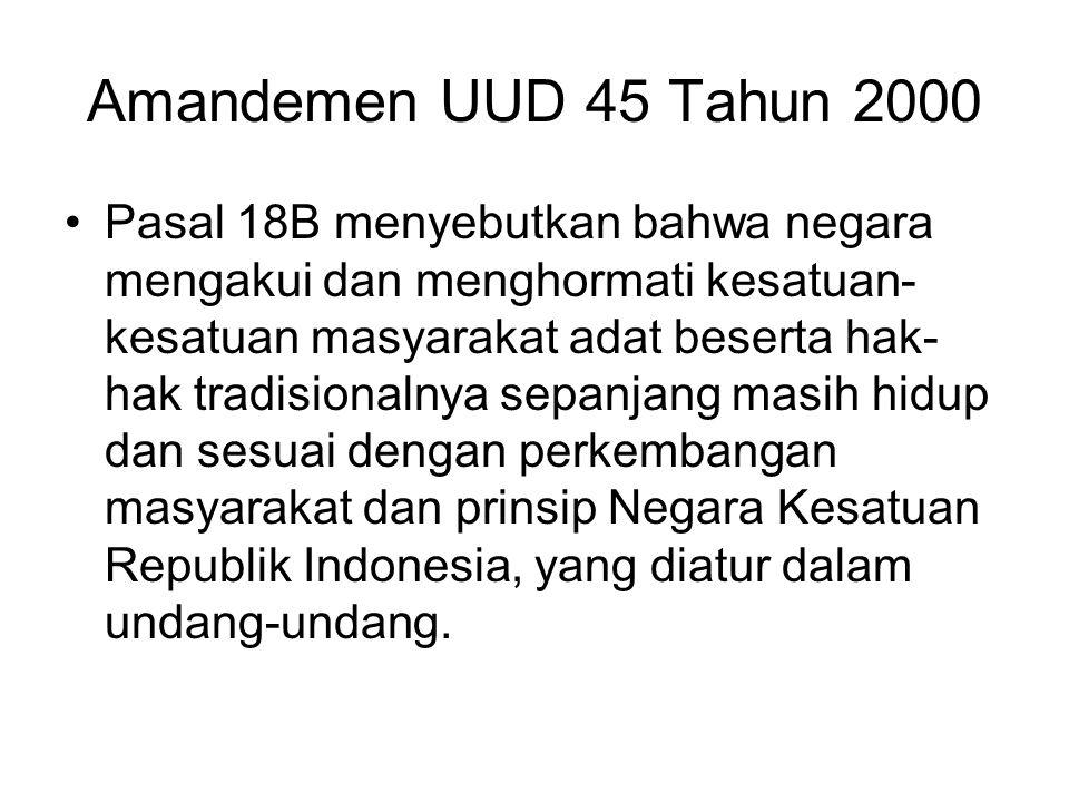 Amandemen UUD 45 Tahun 2000 Pasal 18B menyebutkan bahwa negara mengakui dan menghormati kesatuan- kesatuan masyarakat adat beserta hak- hak tradisiona
