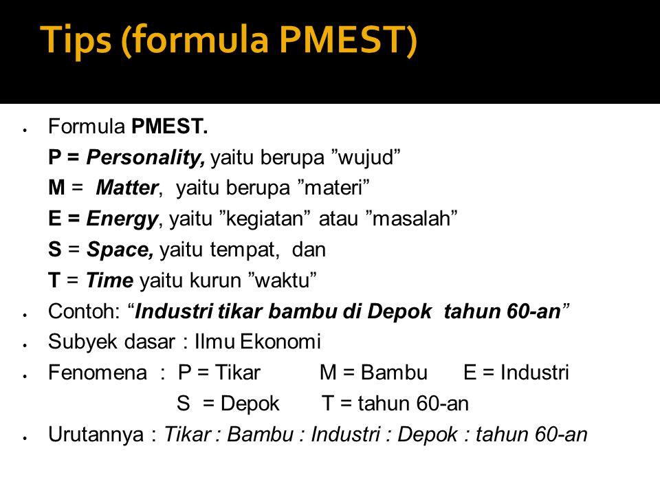 """Tips (formula PMEST)  Formula PMEST. P = Personality, yaitu berupa """"wujud"""" M = Matter, yaitu berupa """"materi"""" E = Energy, yaitu """"kegiatan"""" atau """"masal"""