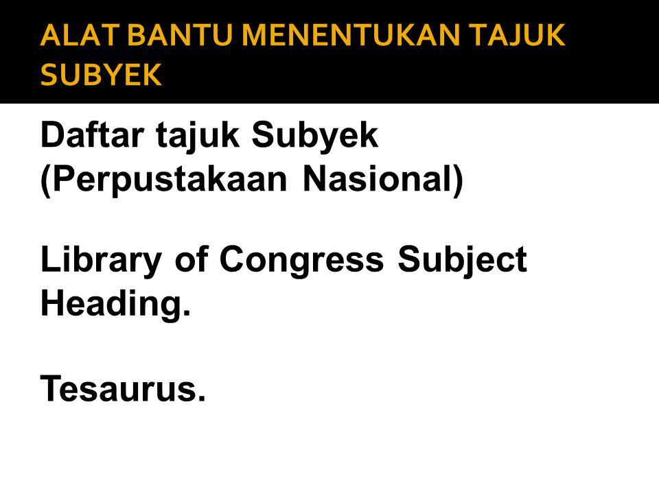 ALAT BANTU MENENTUKAN TAJUK SUBYEK Daftar tajuk Subyek (Perpustakaan Nasional) Library of Congress Subject Heading. Tesaurus.