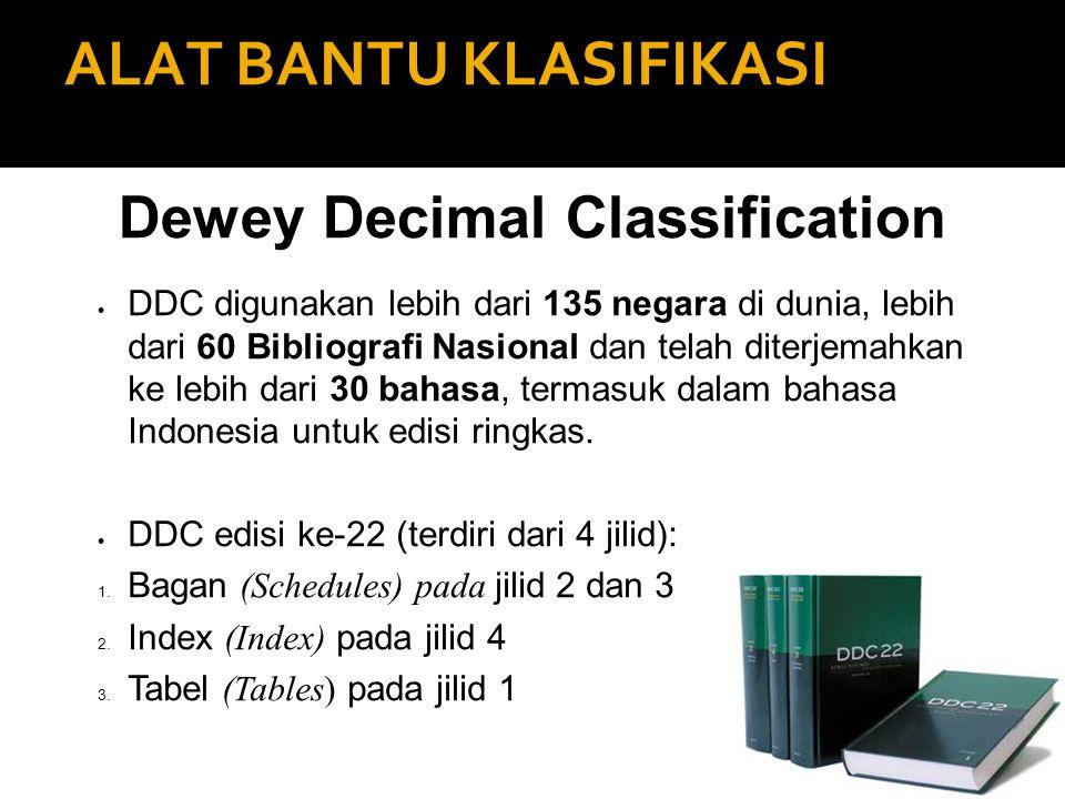 ALAT BANTU KLASIFIKASI Dewey Decimal Classification  DDC digunakan lebih dari 135 negara di dunia, lebih dari 60 Bibliografi Nasional dan telah diter