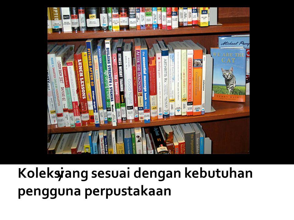 Koleksi yang sesuai dengan kebutuhan pengguna perpustakaan