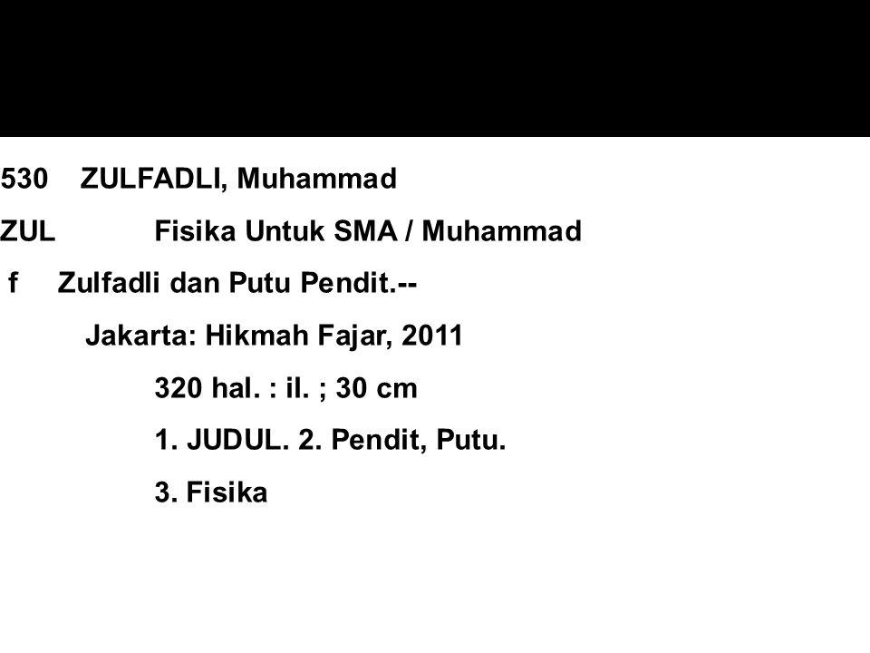 530 ZULFADLI, Muhammad ZUL Fisika Untuk SMA / Muhammad f Zulfadli dan Putu Pendit.-- Jakarta: Hikmah Fajar, 2011 320 hal. : il. ; 30 cm 1. JUDUL. 2. P