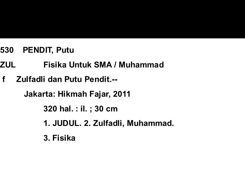 530 PENDIT, Putu ZUL Fisika Untuk SMA / Muhammad f Zulfadli dan Putu Pendit.-- Jakarta: Hikmah Fajar, 2011 320 hal. : il. ; 30 cm 1. JUDUL. 2. Zulfadl
