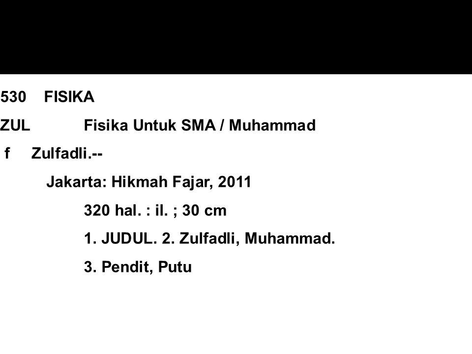 530 FISIKA ZUL Fisika Untuk SMA / Muhammad f Zulfadli.-- Jakarta: Hikmah Fajar, 2011 320 hal. : il. ; 30 cm 1. JUDUL. 2. Zulfadli, Muhammad. 3. Pendit