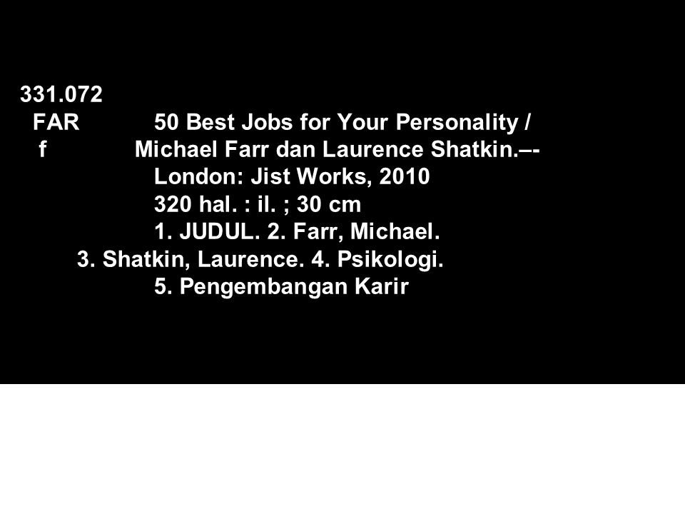 331.072 FAR 50 Best Jobs for Your Personality / f Michael Farr dan Laurence Shatkin.–- London: Jist Works, 2010 320 hal.