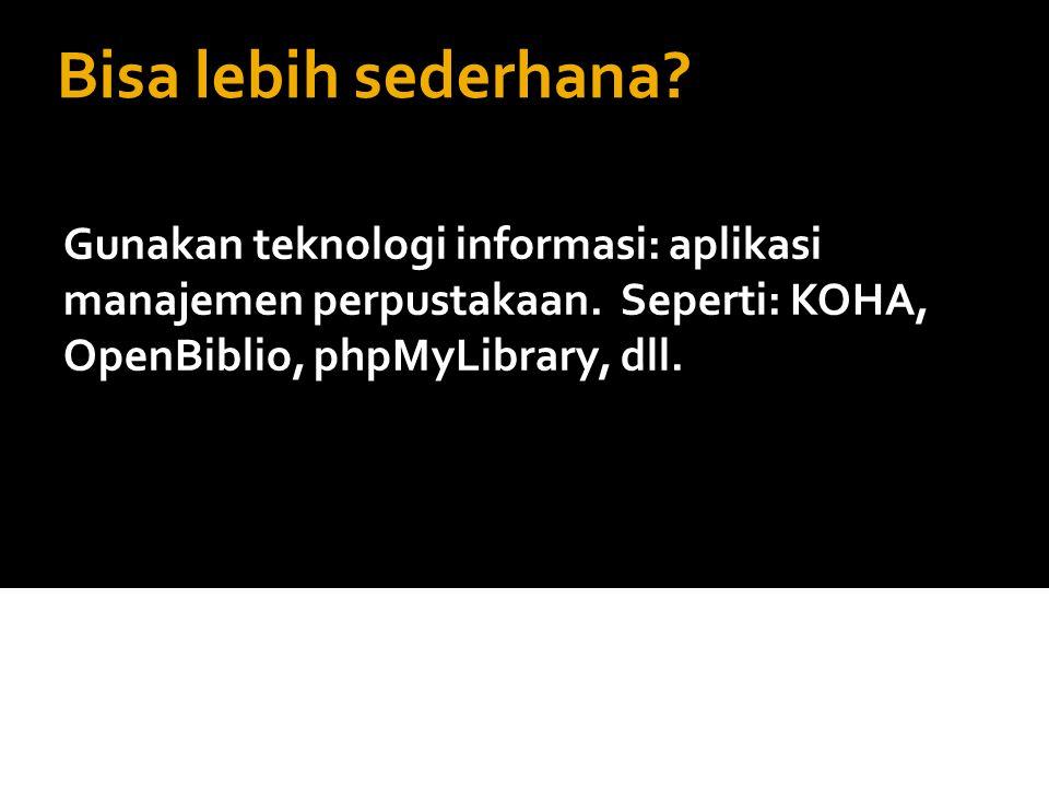 Bisa lebih sederhana? Gunakan teknologi informasi: aplikasi manajemen perpustakaan. Seperti: KOHA, OpenBiblio, phpMyLibrary, dll.