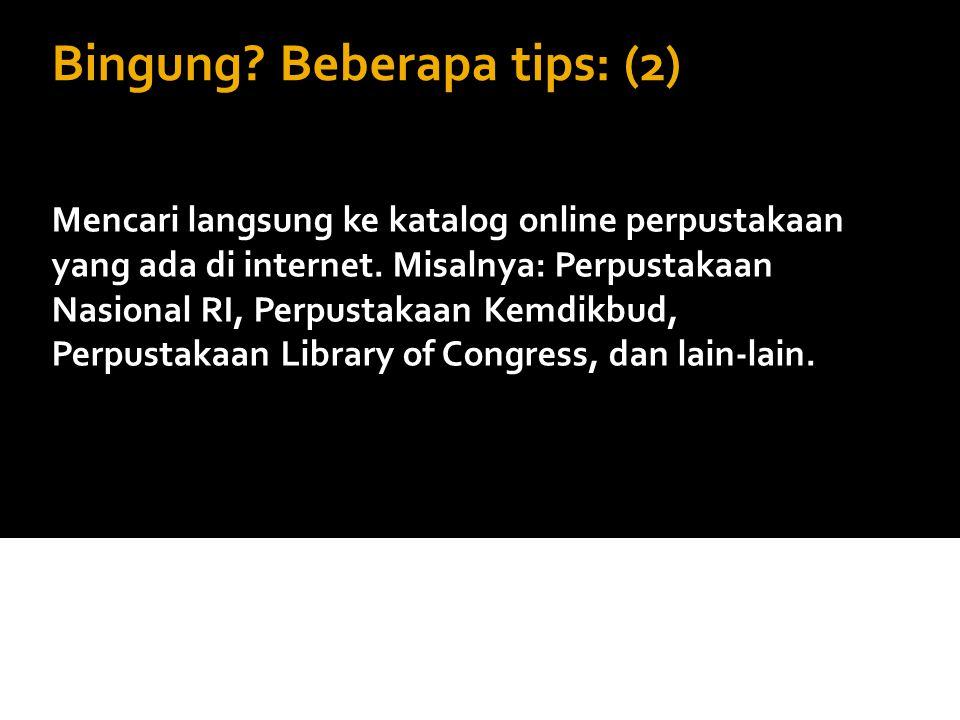 Bingung? Beberapa tips: (2) Mencari langsung ke katalog online perpustakaan yang ada di internet. Misalnya: Perpustakaan Nasional RI, Perpustakaan Kem