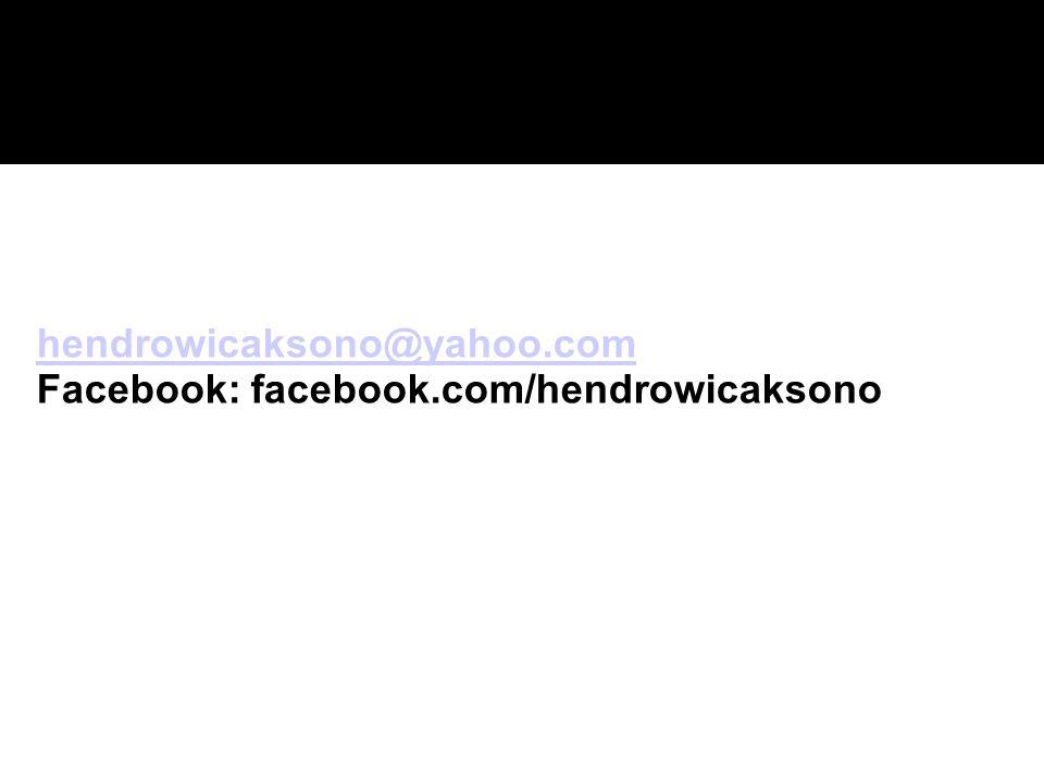 hendrowicaksono@yahoo.com Facebook: facebook.com/hendrowicaksono