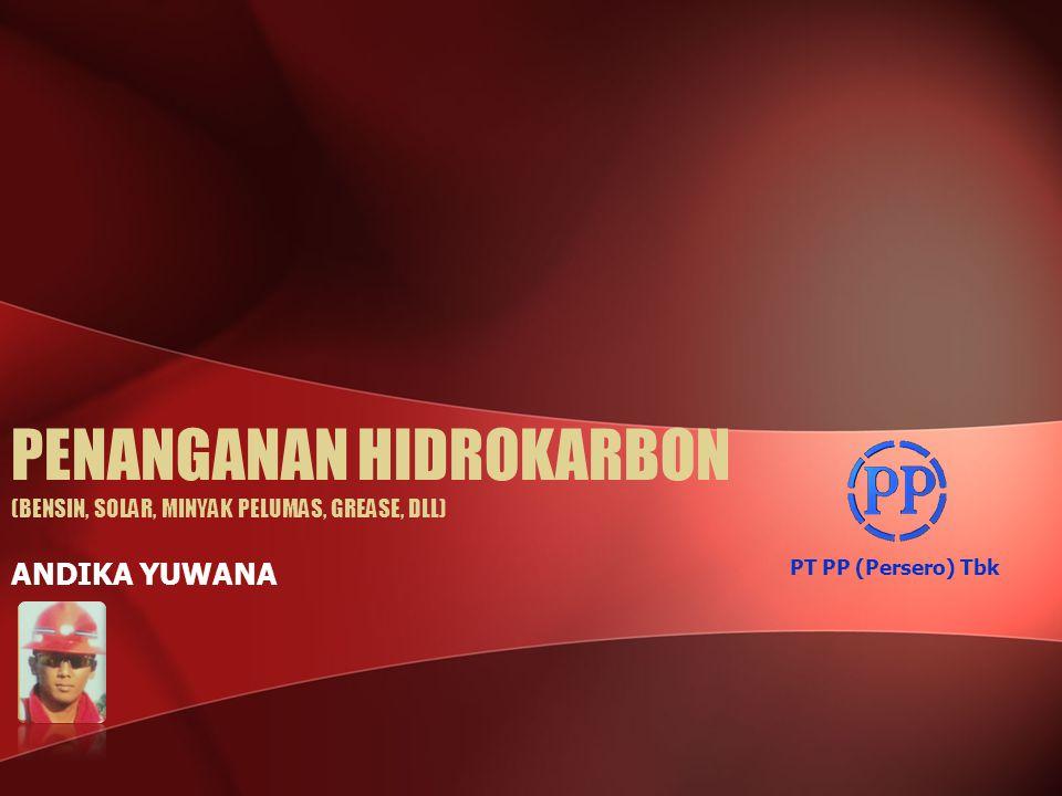 PENANGANAN HIDROKARBON (BENSIN, SOLAR, MINYAK PELUMAS, GREASE, DLL) ANDIKA YUWANA PT PP (Persero) Tbk