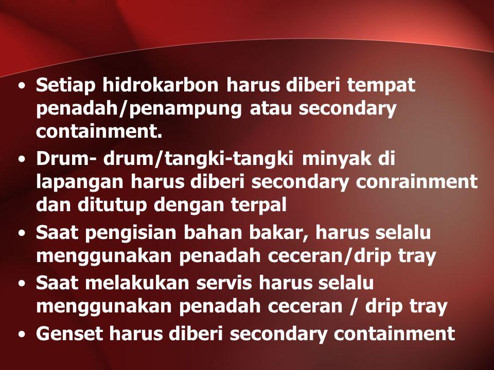 Setiap hidrokarbon harus diberi tempat penadah/penampung atau secondary containment.