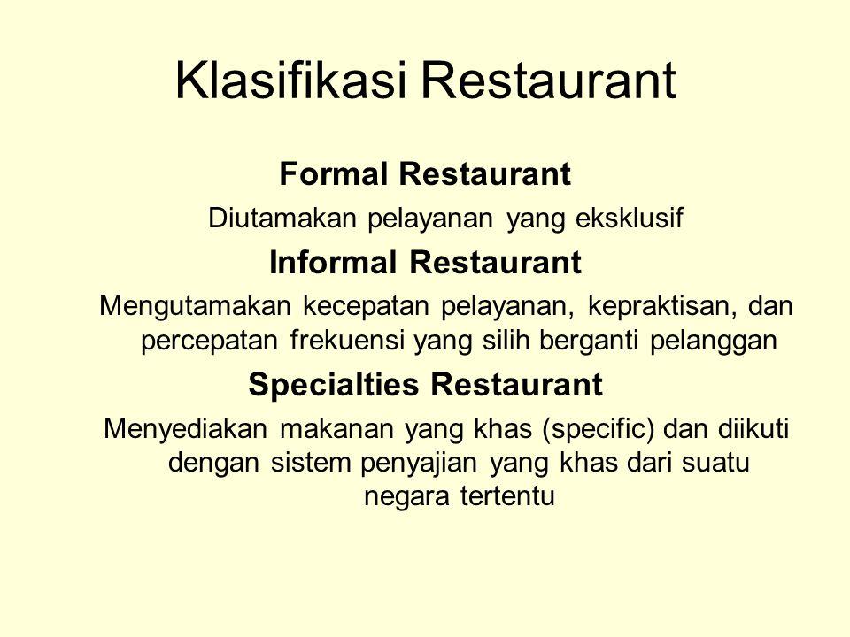 Klasifikasi Restaurant Formal Restaurant Diutamakan pelayanan yang eksklusif Informal Restaurant Mengutamakan kecepatan pelayanan, kepraktisan, dan pe