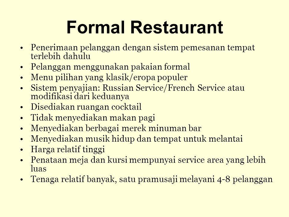 Formal Restaurant Penerimaan pelanggan dengan sistem pemesanan tempat terlebih dahulu Pelanggan menggunakan pakaian formal Menu pilihan yang klasik/er
