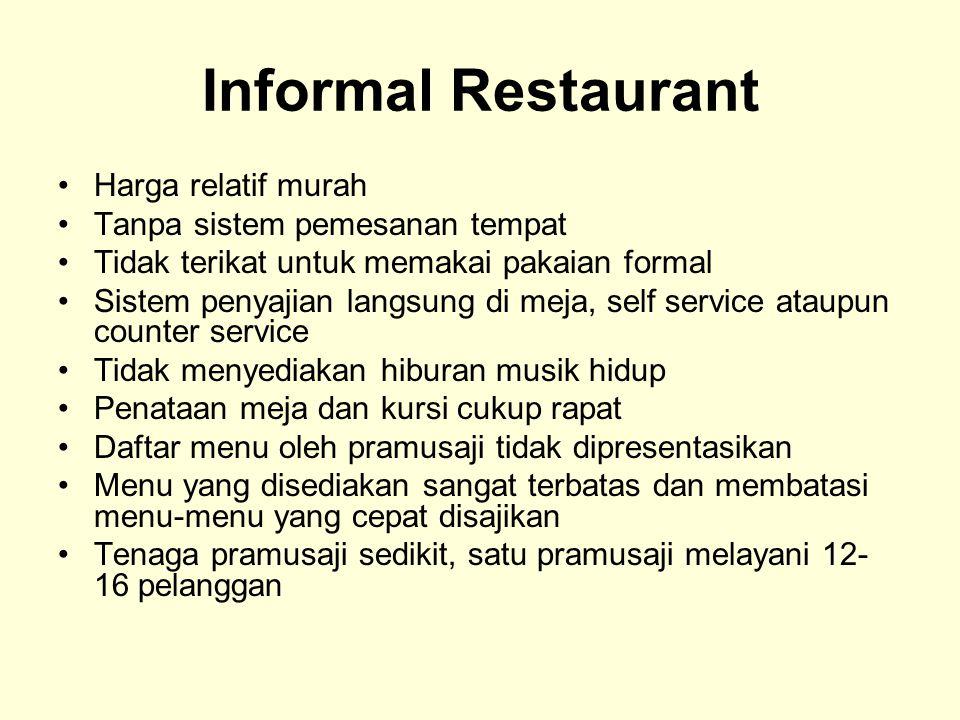 Informal Restaurant Harga relatif murah Tanpa sistem pemesanan tempat Tidak terikat untuk memakai pakaian formal Sistem penyajian langsung di meja, se