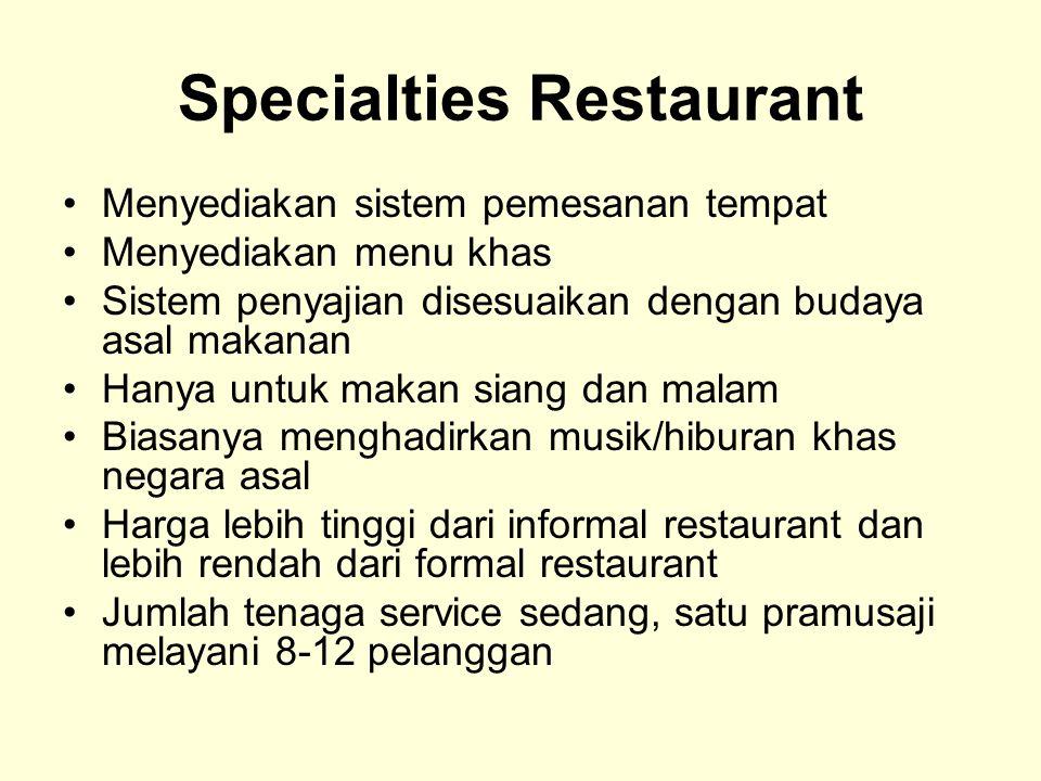 Specialties Restaurant Menyediakan sistem pemesanan tempat Menyediakan menu khas Sistem penyajian disesuaikan dengan budaya asal makanan Hanya untuk m