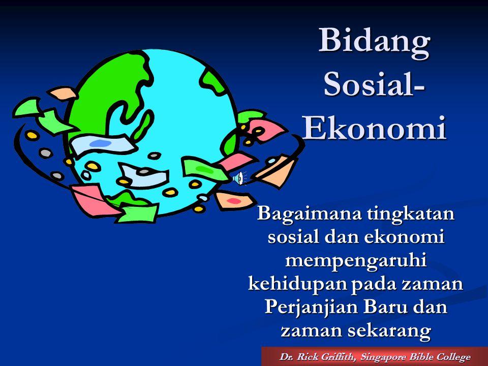 Bidang Sosial- Ekonomi Bagaimana tingkatan sosial dan ekonomi mempengaruhi kehidupan pada zaman Perjanjian Baru dan zaman sekarang Dr.
