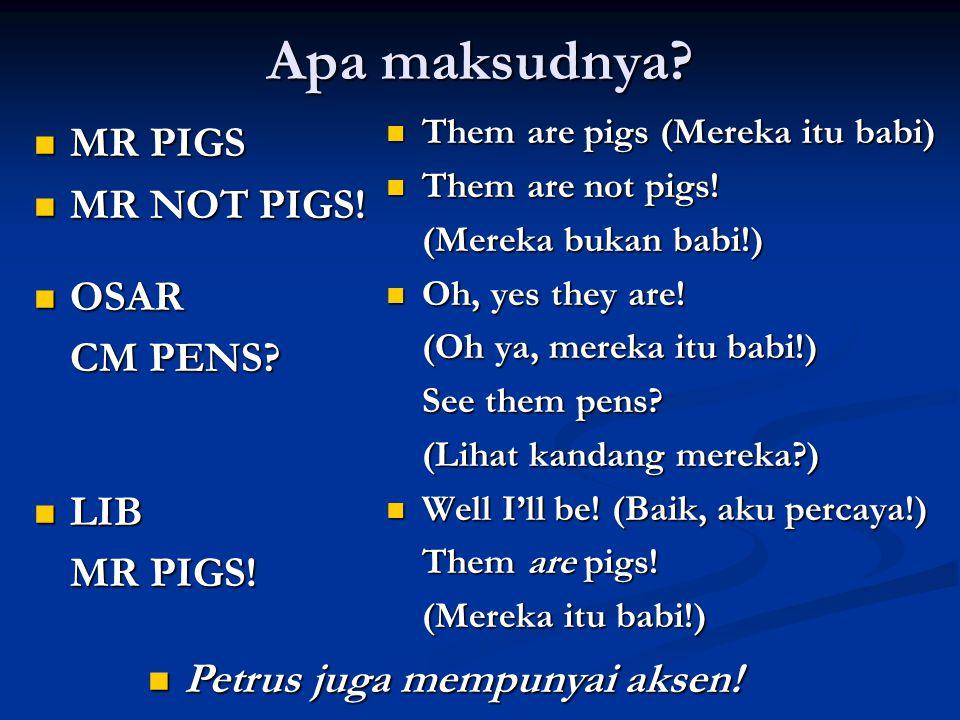 Apa maksudnya? MR PIGS MR PIGS MR NOT PIGS! MR NOT PIGS! OSAR OSAR CM PENS? LIB LIB MR PIGS! Them are pigs (Mereka itu babi) Them are not pigs! (Merek