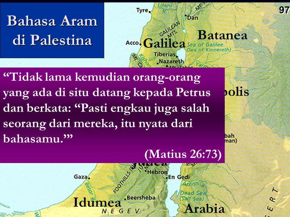 Dekapolis Bahasa Aram di Palestina Judea Galilea Batanea Perea Arabia Samaria Idumea Gentiles 60%40% Tidak lama kemudian orang-orang yang ada di situ datang kepada Petrus dan berkata: Pasti engkau juga salah seorang dari mereka, itu nyata dari bahasamu.' (Matius 26:73) 97