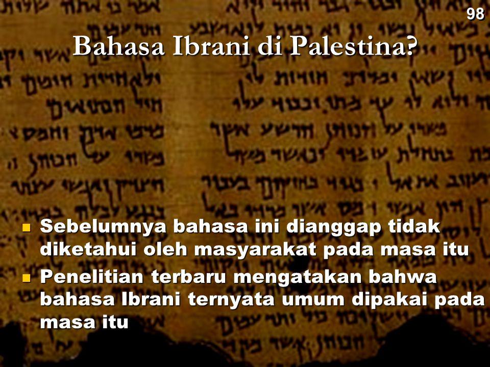 Bahasa Ibrani di Palestina? Sebelumnya bahasa ini dianggap tidak diketahui oleh masyarakat pada masa itu Sebelumnya bahasa ini dianggap tidak diketahu