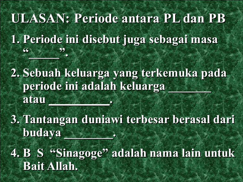 ULASAN: Periode antara PL dan PB 1.Periode ini disebut juga sebagai masa sunyi .