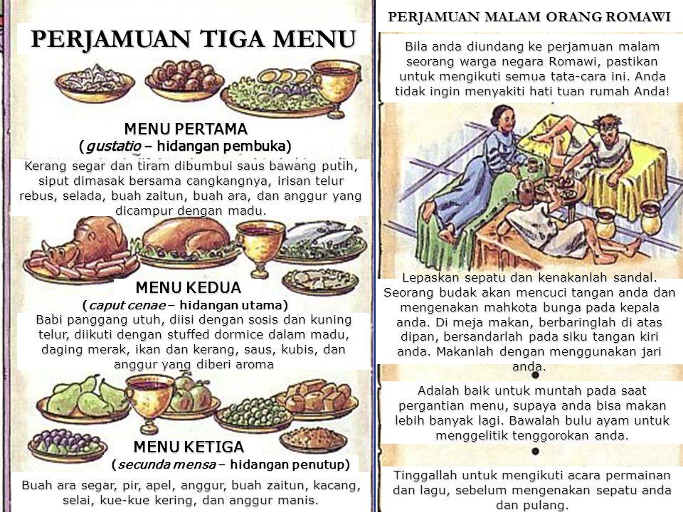 Three- Course Banquet PERJAMUAN TIGA MENU MENU PERTAMA (gustatio – hidangan pembuka) Kerang segar dan tiram dibumbui saus bawang putih, siput dimasak