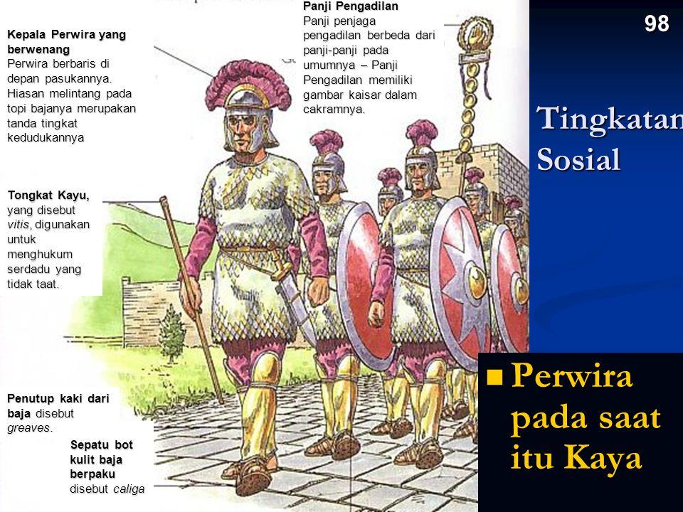 Tingkatan Sosial Perwira pada saat itu Kaya Perwira pada saat itu Kaya 98 Kepala Perwira yang berwenang Perwira berbaris di depan pasukannya.