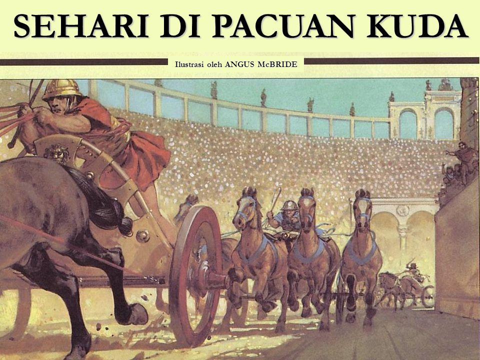 Romans loved the races SEHARI DI PACUAN KUDA Ilustrasi oleh ANGUS McBRIDE