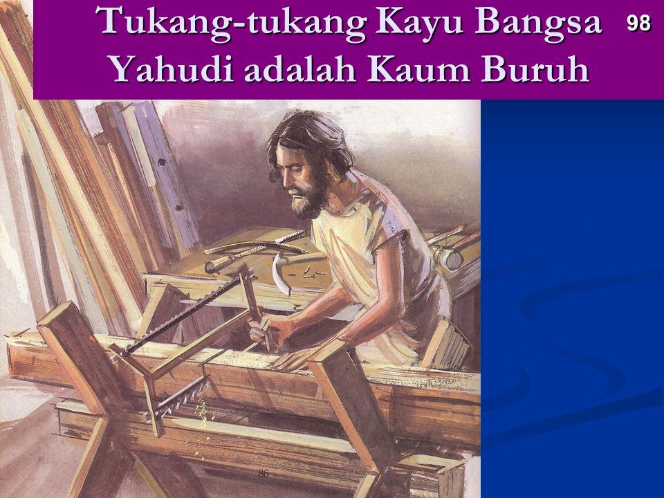 Tukang-tukang Kayu Bangsa Yahudi adalah Kaum Buruh 98